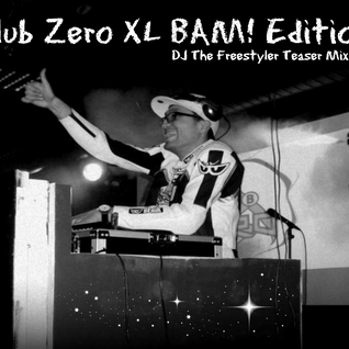 Club Zero XL BAM! Edition  (DJ The Freestyler Teaser Mixtape)