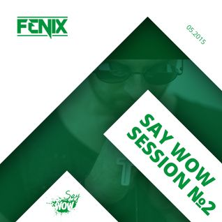 DJ FENIX - SAY WOW SESSION#2