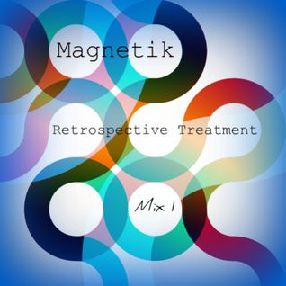 Magnetik - Retrospective Treatment [Mix 1]