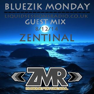 ZENTINAL~#ZMR~BLUEZIK MONDAY GUEST MIX~LIQUID SESSIONS RADIO