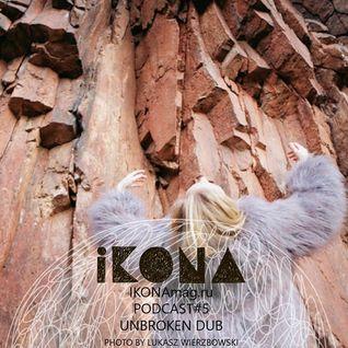 Unbroken Dub - IKONAmag podcast #5