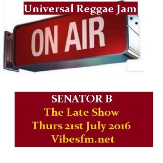 THE LATE SHOW Thurs 21st July 2016 Senator B on Vibesfm.net