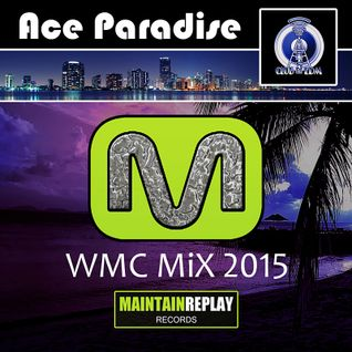 Ace Paradise – WMC MiX 2015 Set 01 (Maintain Replay)