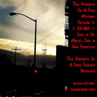 The Vampire On A Pony Mixtape Ep.6: ☠DJ4AM☠ live @ St. Mary's Pub #SanFrancisco #Mission