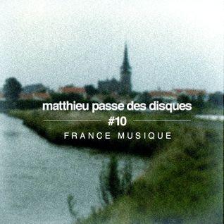 MATTHIEU PASSE DES DISQUES #10 - FRANCE MUSIQUE