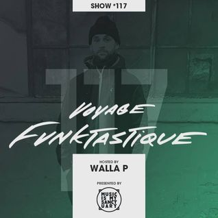 VOYAGE FUNKTASTIQUE Show #117 (Hosted by Walla P)