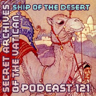 Ship of the Desert - Secret Archives of the Vatican Podcast 121