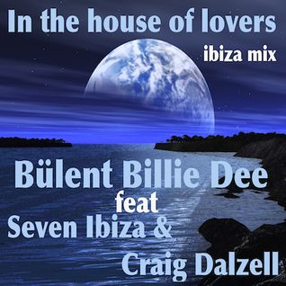 In The house of lovers -ibiza mix-Bülent Billie Dee feat Seven Ibiza & Craig Dalzell