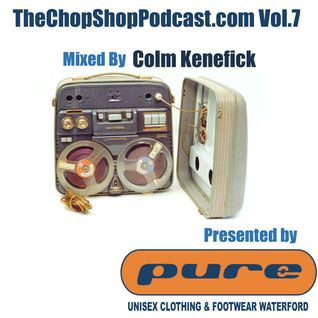 Colm K presents The Chop Shop Podcast Vol.7