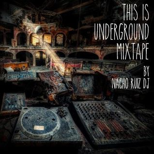 This Is Underground Mixtape By Nacho Ruiz