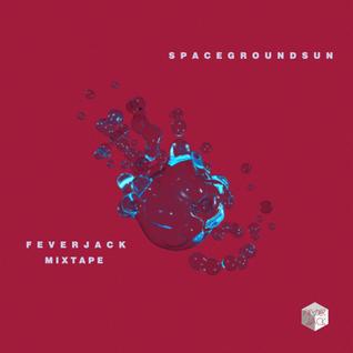 FeverJack@SpaceGroundSunDirtyMixtape.
