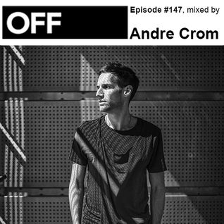OFF Recordings Podcast Episode #147, mixed by Andre Crom - OFF100 Rewind Edition