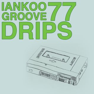 Groove Drips episode 77