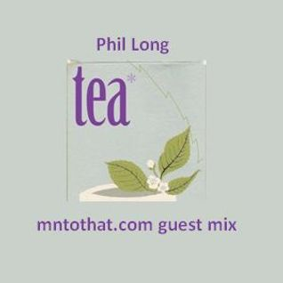 Phil Long 'Tea Guest Mix' for mntothat.com