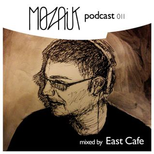 Mozaik Podcast 011 by East Cafe