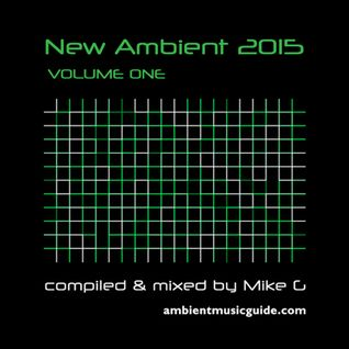 New Ambient 2015 volume 1 compiled & mixed by Mike G