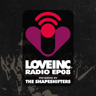 Love Inc Radio EP08 presented by The Shapeshifters