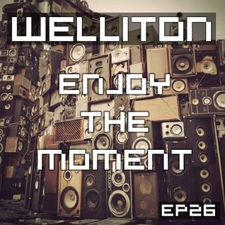 Welliton - Enjoy The Moment EP26