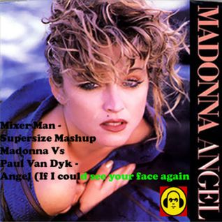 Mixer Man - Supersize Mashup Madonna Vs Paul Van Dyk - Angel (If I could see your face again)