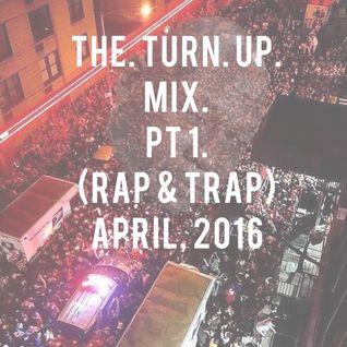 The Turn Up Mix Pt. 1 (Apr. 2016) by DJ Will Gates
