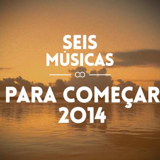 #85 SEIS MÚSICAS PARA COMEÇAR 2014
