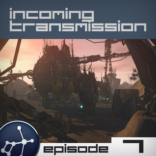 Incoming Transmission Podcast Episode 7