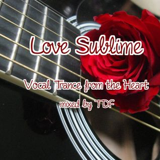 Love Sublime... Vocal Trance Special from the heart....