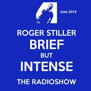 Roger Stiller - Brief But Intense - RadioShow June 2014