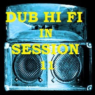 Dub Hi Fi In Session 11