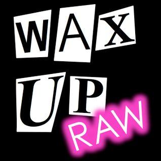 Wax Up! RAW