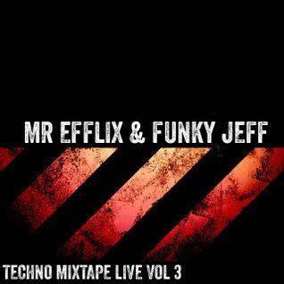 Mr Efflix & Funky Jeff Live Techno Mix Tape Vol 3