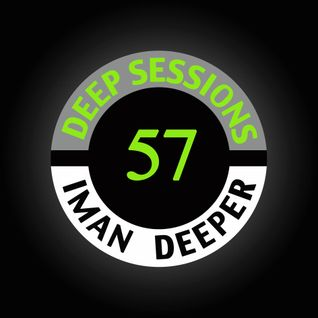 Deep Sessions Radioshow | Episode 57 | by Iman Deeper