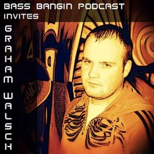 BBP Session 24 - Bass Bangin Podcast invites Graham Walsh