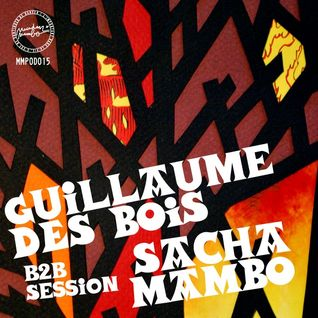 "MMPOD015 -  Guillaume Des Bois / Sacha Mambo ""B2B Session"" (2013)"