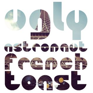 Ugly Astronaut - French Toast