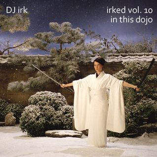 Irked vol. 10 - In This Dojo (Mixmag/Solid Steel)