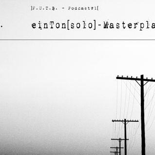 einTon[Solo] - Masterplan (F.U.T.B. Podcast#1)