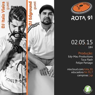 Rota 91 - 02/05/15 Feat. Guest Djs Italo Vieira e Edground (BSC/Grooveland)
