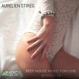 Aurelien Stireg - Deep House Music for Love episode 19 2015-01-24