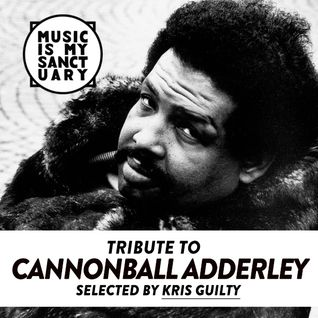 Tribute to CANNONBALL ADDERLEY - Mixed & Selected by Kris Guilty
