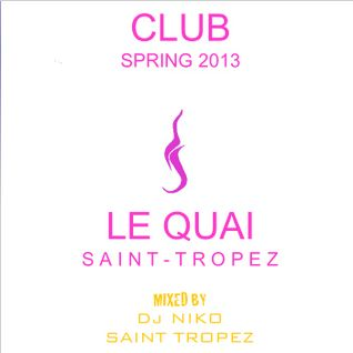 LE QUAI SAINT-TROPEZ CLUB SPRING 2013. Mixed by DJ NIKO SAINT TROPEZ