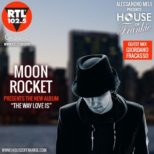 "HOUSE OF FRANKIE: MOON ROCKET PRESENTS THE NEW ALBUM ""THE WAY LOVE IS"" + Guest Mix Giordano Fracasso"