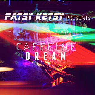 Caffeine Dream - A Mix By Patsy Ketsy