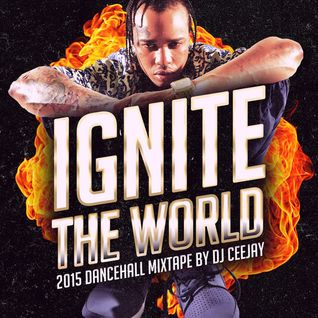 IGNITE THE WORLD (2015 DANCEHALL MIX)