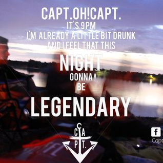 Capt.OH!Capt. it's 9pm i'm already a little bit drunk and i feel that this night gonna be legendary
