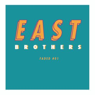 EAST BROTHERS - FADED#01