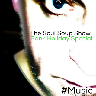 Tony Cannon - The Soul Soup Show Podcast: #06 - Bank Holiday Special