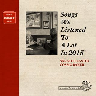 Skratch Bastid & Cosmo Baker - Songs We Listened To A Lot In 2015