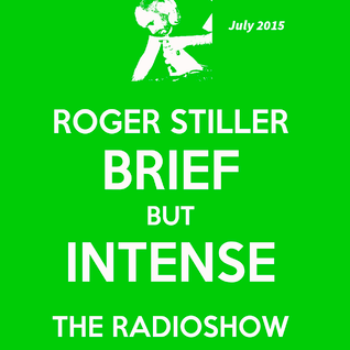 Roger Stiller - Brief But Intense - RadioShow July 2015