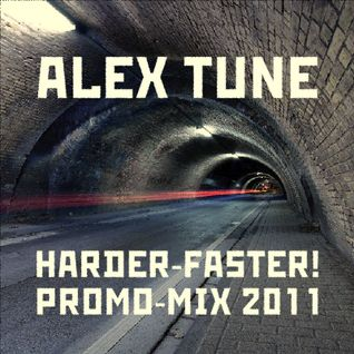 ALEX TUNE - HARDER-FASTER! PROMO MIX 2011